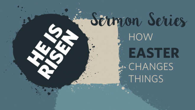 He is Risen Sermon Series