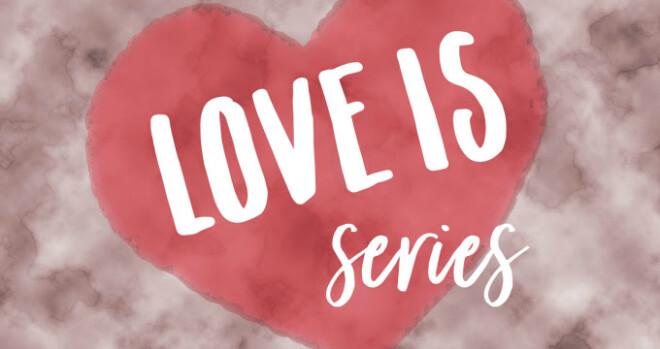 LOVE IS Series